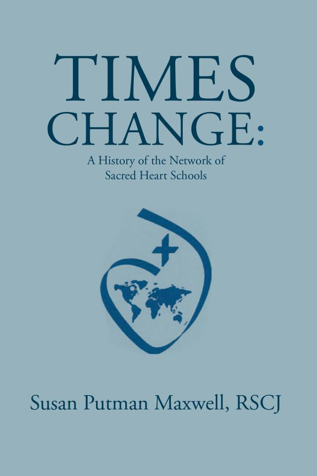 'Times Change: A History of the Network of Sacred Heart Schools'